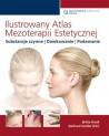 Ilustrowany Atlas Mezoterapii Estetycznej Substancje aktywne - dawkowanie - podawanie Wspaniałe ilustracje, praktyczne porady